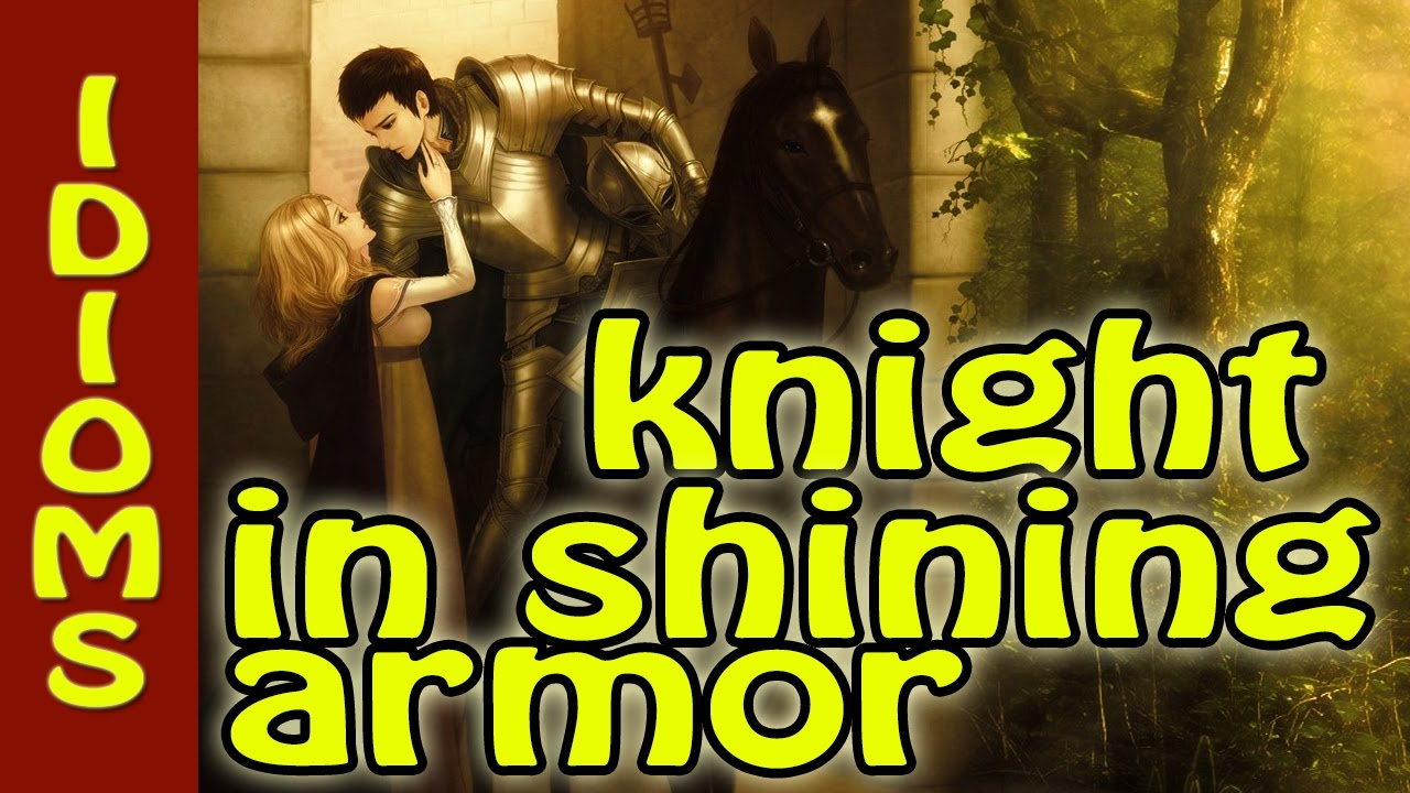 You Are A Knight In Shining Armor Meaning Idioms In Movies Youtube