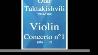 Otar Taktakishvili (1924-1989) : Concerto pour violon n°1  (1976) 1/2