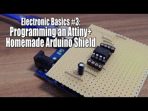 Electronic Basics #3: Programming An Attiny+Homemade Arduino Shield