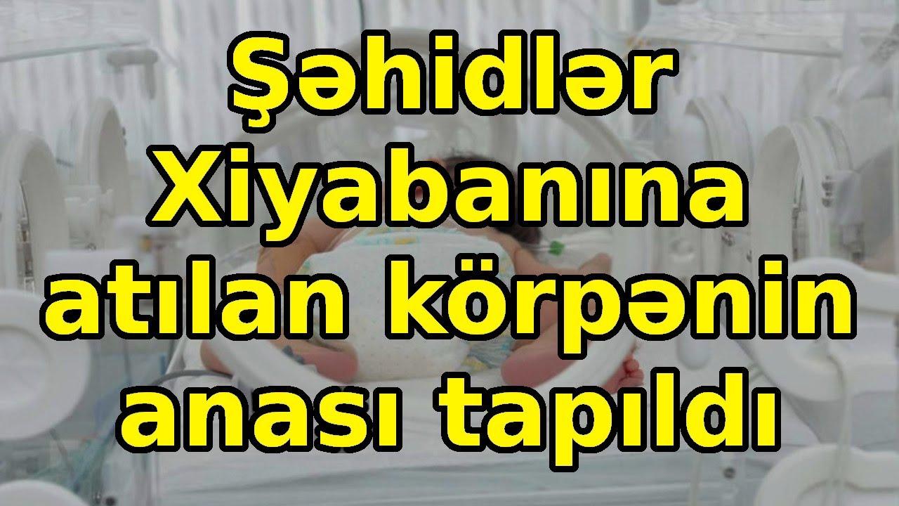 """""""Şəhidlər Xiyabanı""""na atılan körpənin anası tapıldı, Son xeberler bugun 2021"""