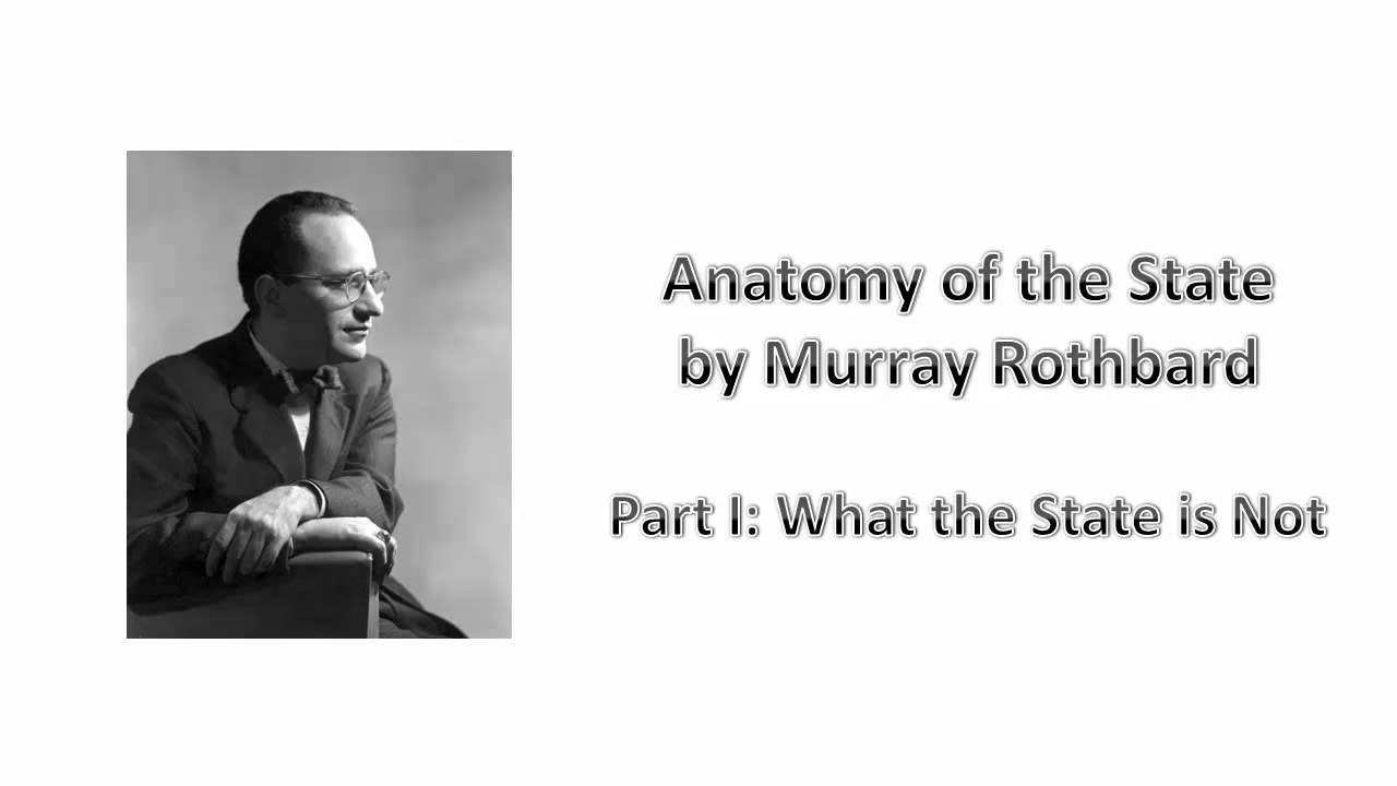 Anatomy of the State, by Murray Rothbard, 1 of 7: What the State is ...