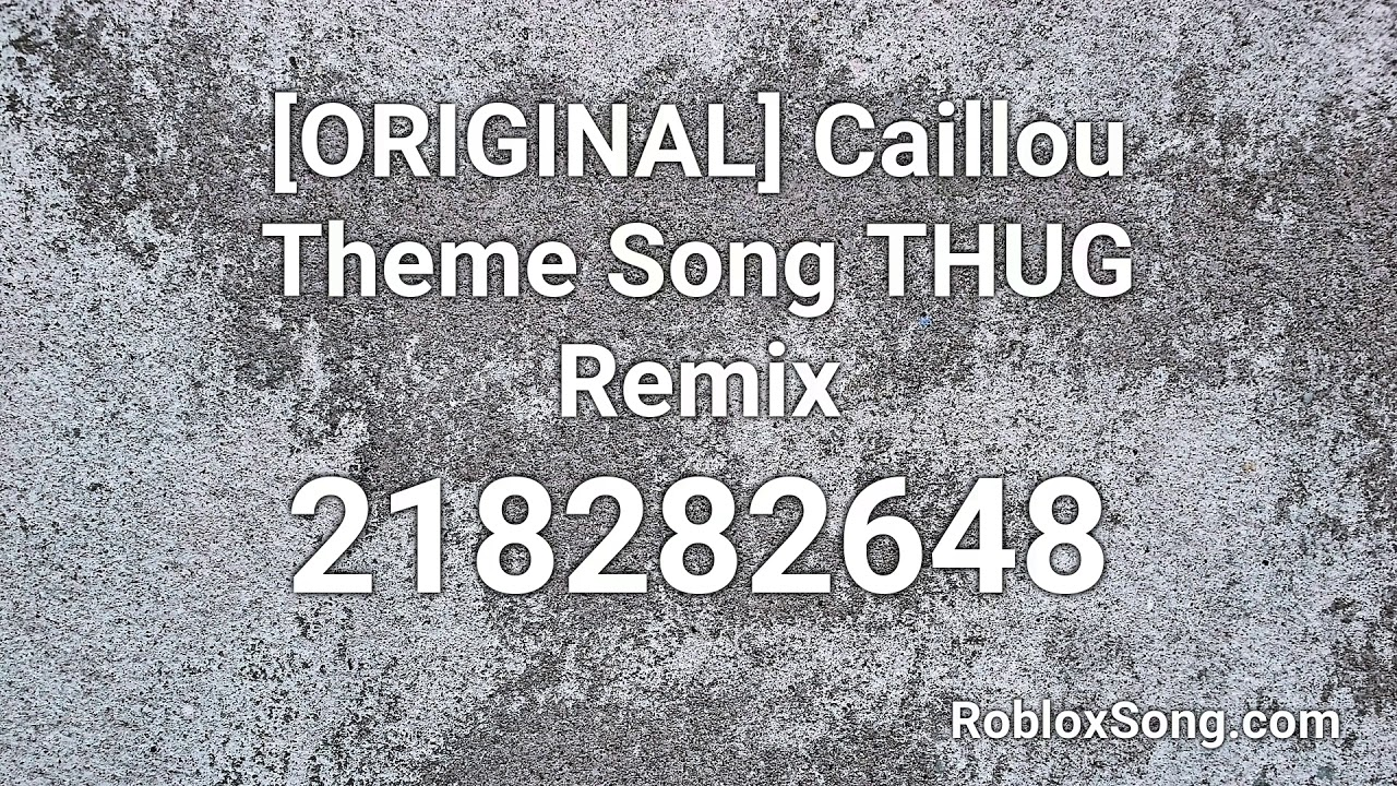 Caillou Theme Song Remix Roblox Id