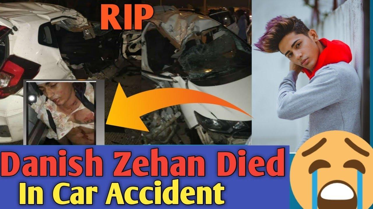 Danish Zehan Died In Car Accident Rip Danish Zehen Danish Zehen