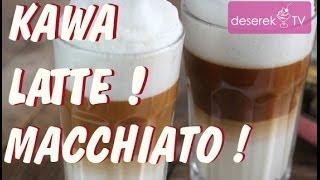 Jak zrobić Kawa Latte Macchiato przepis od Deserek.TV