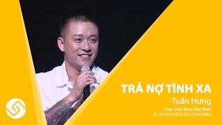 Tuấn Hưng - Trả Nợ Tình Xa | Live concert Lệ Quyên - Tuấn Hưng | Đông Đô Channel