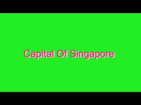 How to Pronounce Capital Of Singapore