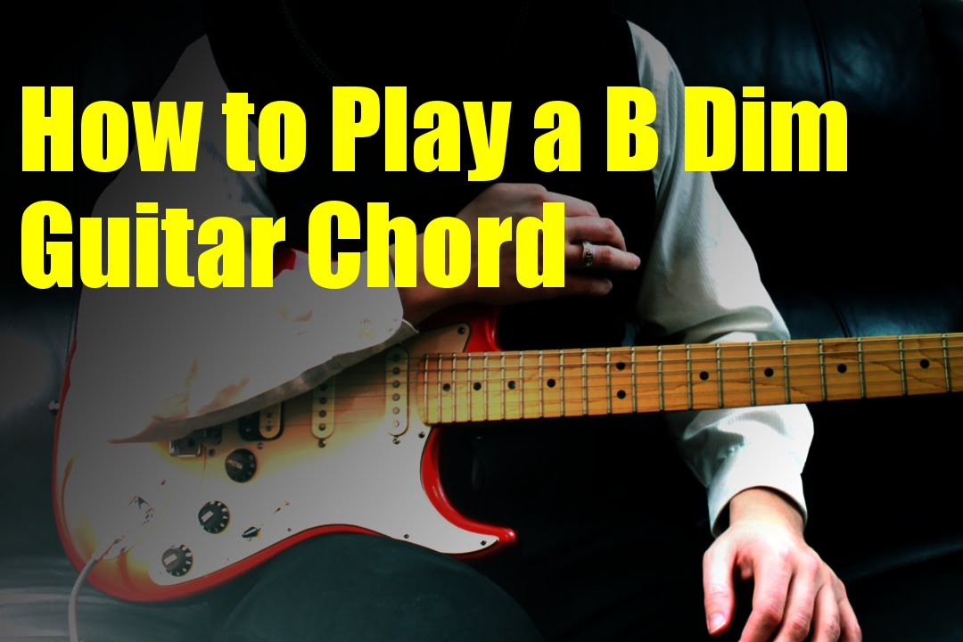 How to Play a B Dim Guitar Chord - YouTube