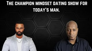 The champion mindset dating show for today's man.