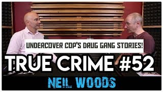 Undercover Cop Inside Murderous Drug Gangs: Neil Woods | True Crime Podcast 52