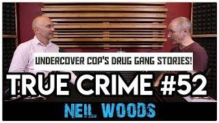 Undercover Cop Inside Drug Gangs: Neil Woods | True Crime Podcast 52