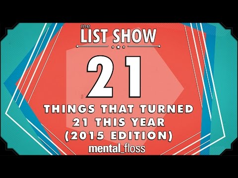 21 Things That Turned 21 This Year (2015 edition) - mental_floss List Show Ep. 343