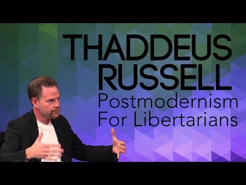 Thaddeus Russell: Postmodernism For Libertarians