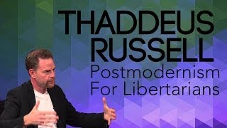 Thaddeus Russell: Postmodernism For Libertarians