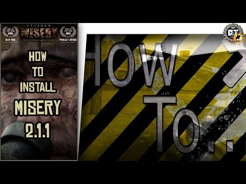 How To Install: STALKER Misery Mod    2.1.1