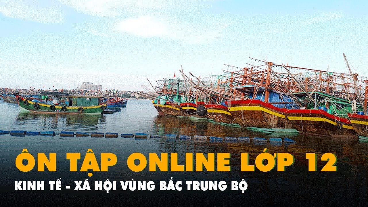 Ôn Tập Online Lớp 12   Vấn đề phát triển kinh tế xã hội ở vùng Bắc Trung Bộ