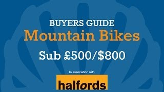Mountain Bike Buyer's Guide - Sub £500/$800