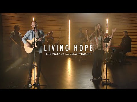 Living Hope - The Village Church Worship (Livestream Services)
