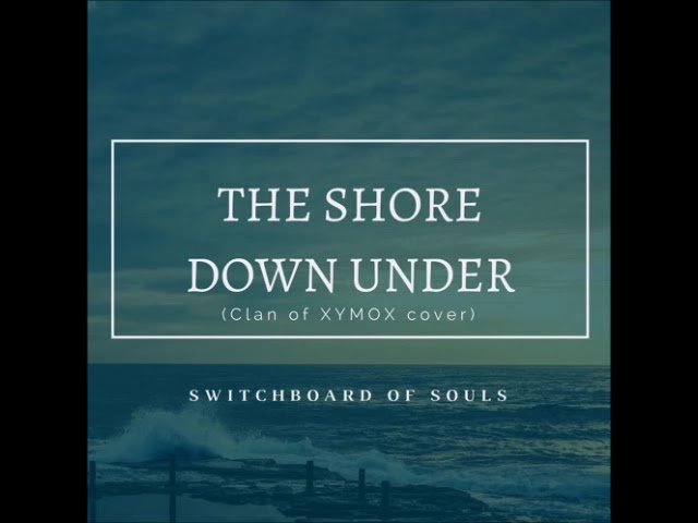 SWITCHBOARD OF SOULS -  The Shore Down Under (Clan Of Ximox cover)
