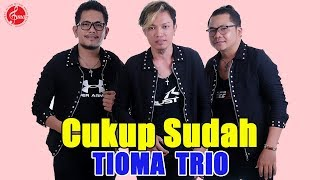 "Download Mp3 Tioma Trio "" Cukup Sudah"""