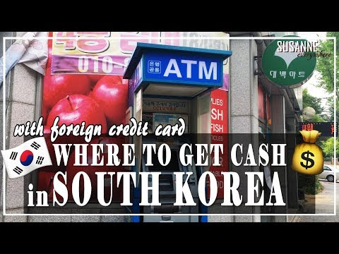 WHERE TO GET CASH IN SOUTH KOREA with your foreign credit ca
