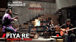 PIYA RE | Jahangir Niazi | NESCAFÉ Basement Season 5 | 2019
