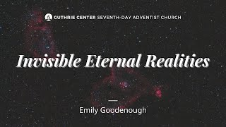 Invisible Eternal Realities - Emily Goodenough | February 20, 2021