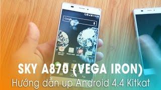 Vega iRon (Sky A870): Hướng dẫn Up Rom Android 4.4.2 Kitkat chính hãng!