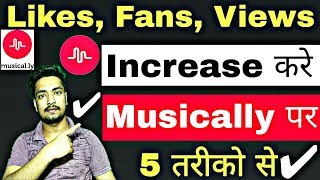 How To Increase Likes, Fans, Hearts, Views On Musically Videos In Hindi | 5 Tricks To Grow Musically