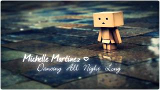 Michelle Martinez - Dancing All Night Long ♥