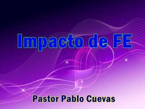 Impacto de FE 2 - Pastor Pablo Cuevas