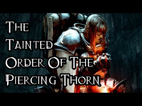 The Tainted Order Of The Piercing Thorn 40K Theories