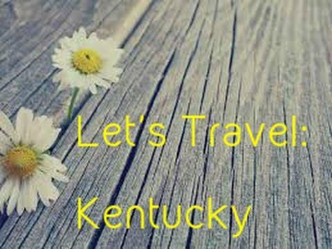 Let's Travel! Episode 1: Kentucky