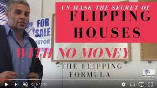 Un-mask the Secret of Flipping houses with no money -The Flipping Formula