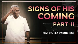 Rev. Dr. M A Varughese || Signs of His Coming, Part-2 || 26.4.2020