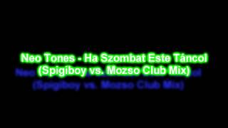 Neo Tones - Ha Szombat Este Táncol (Spigiboy vs. Mozso Club Mix) HD