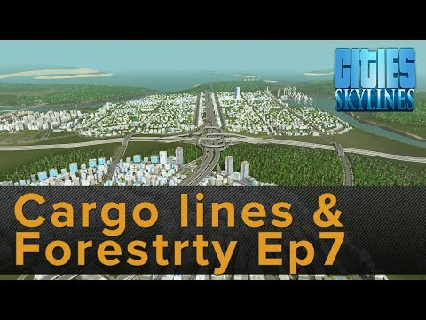 Cities: Skylines- Ep7 Cargo Line, Forestry, and goods issues
