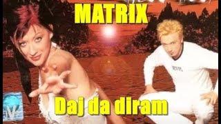 MATRIX- Daj da diram