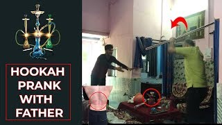 HOOKAH PRANK WITH INDIAN FATHER (GOES WRONG) 2019