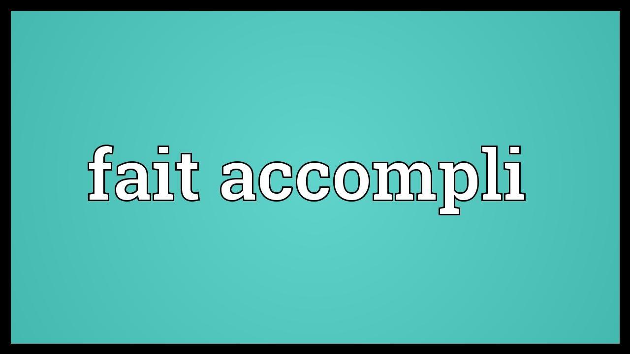 "Topics for ""fait accompli"""