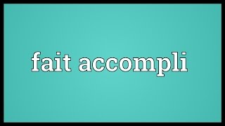 Fait accompli Meaning