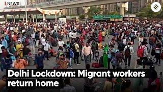 Delhi Lockdown: Migrant workers return home