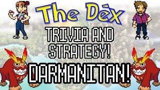 The Dex! Darmanitan! Episode 45!