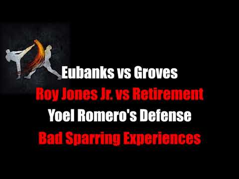 Striking Thoughts: Eubanks vs Groves, Roy Jones Jr Last Fight, Yoel Romero's Defense