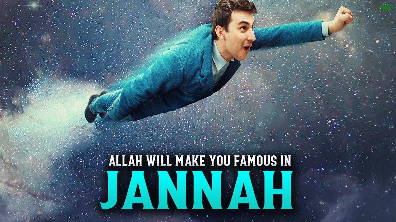 ALLAH WILL MAKE YOU FAMOUS IN JANNAH IF YOU DO THIS