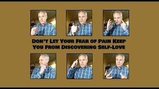 Does Fear of Pain Keep You From Self-Love?  Don't Trap Yourself Anymore.  Expert