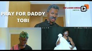 PRAY FOR DADDY TOBI - TWYSE 116 NEW FUNNY VIDEO