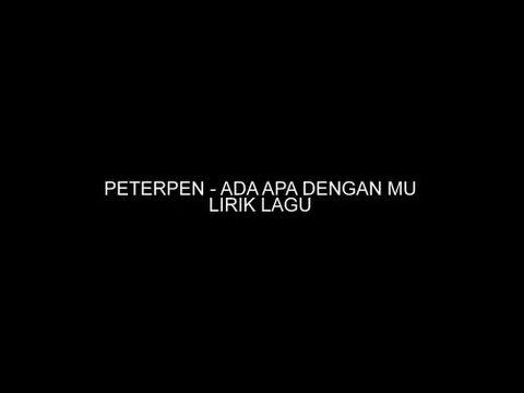 PETERPEN - ADA APA DENGAN MU (LIRIK LAGU)