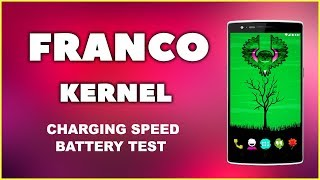 Franco Kernel Amazing Battery Life   Faster charging for Android Phones