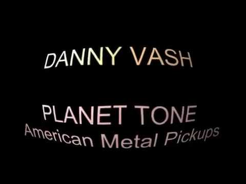 Danny Vash Demos Planet Tone American Metal Pickups