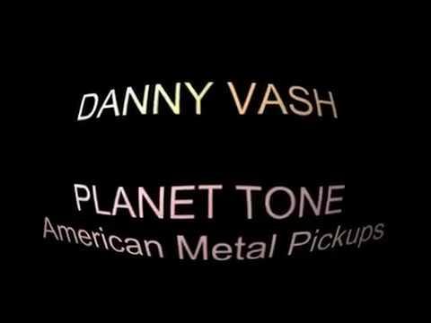 Danny Vash Demos Planet Tone American Metal Pickups